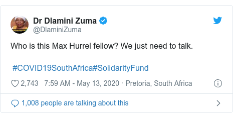 Twitter post by @DlaminiZuma: Who is this Max Hurrel fellow? We just need to talk. #COVID19SouthAfrica#SolidarityFund