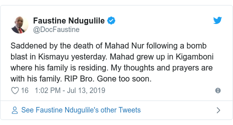 Ujumbe wa Twitter wa @DocFaustine: Saddened by the death of Mahad Nur following a bomb blast in Kismayu yesterday. Mahad grew up in Kigamboni where his family is residing. My thoughts and prayers are with his family. RIP Bro. Gone too soon.