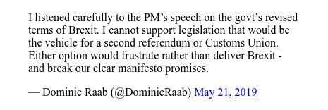 Twitter post by @DominicRaab: I listened carefully to the PM's speech on the govt's revised terms of Brexit. I cannot support legislation that would be the vehicle for a second referendum or Customs Union. Either option would frustrate rather than deliver Brexit - and break our clear manifesto promises.