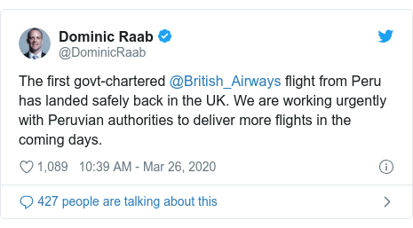 Twitter post by @DominicRaab: The first govt-chartered @British_Airways flight from Peru has landed safely back in the UK. We are working urgently with Peruvian authorities to deliver more flights in the coming days.