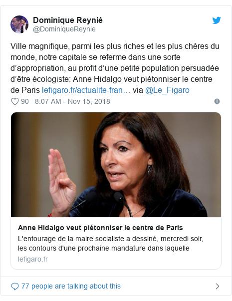 Twitter post by @DominiqueReynie: Ville magnifique, parmi les plus riches et les plus chères du monde, notre capitale se referme dans une sorte d'appropriation, au profit d'une petite population persuadée d'être écologiste  Anne Hidalgo veut piétonniser le centre de Paris  via @Le_Figaro