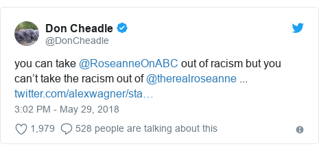 Twitter post by @DonCheadle: you can take @RoseanneOnABC out of racism but you can't take the racism out of @therealroseanne ...