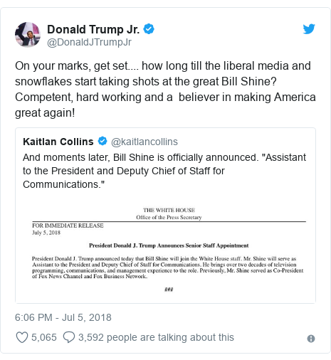 Twitter post by @DonaldJTrumpJr: On your marks, get set.... how long till the liberal media and snowflakes start taking shots at the great Bill Shine? Competent, hard working and a  believer in making America great again!