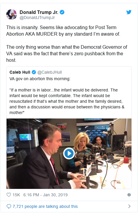 Twitter post by @DonaldJTrumpJr: This is insanity. Seems like advocating for Post Term Abortion AKA MURDER by any standard I'm aware of. The only thing worse than what the Democrat Governor of VA said was the fact that there's zero pushback from the host.