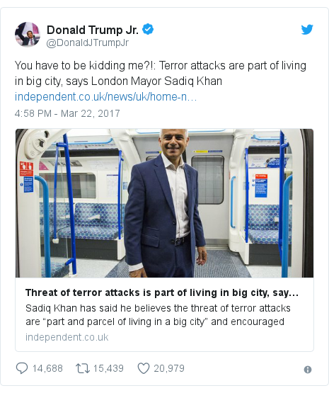 Twitter post by @DonaldJTrumpJr: You have to be kidding me?!  Terror attacks are part of living in big city, says London Mayor Sadiq Khan