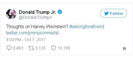 Twitter post by @DonaldJTrumpJr: Thoughts on Harvey Weinstein? #askingforafriend https //t.co/iyHhvrlDXO
