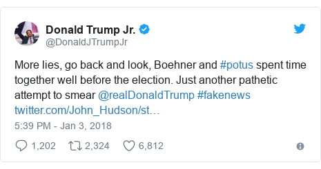Twitter post by @DonaldJTrumpJr: More lies, go back and look, Boehner and #potus spent time together well before the election. Just another pathetic attempt to smear @realDonaldTrump #fakenews