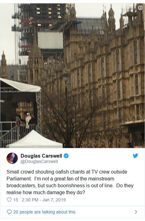 Twitter post by @DouglasCarswell: Small crowd shouting oafish chants at TV crew outside Parliament.  I'm not a great fan of the mainstream broadcasters, but such boorishness is out of line.  Do they realise how much damage they do?