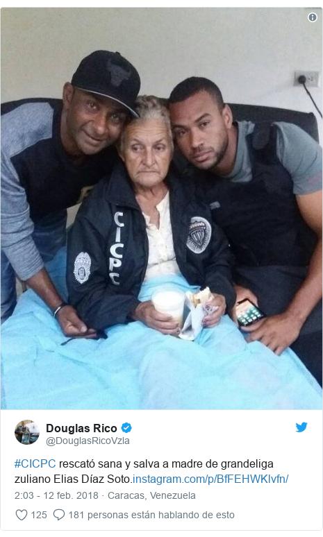 Publicación de Twitter por @DouglasRicoVzla: #CICPC rescató sana y salva a madre de grandeliga zuliano Elias Díaz Soto.