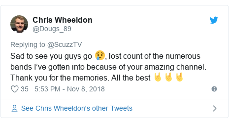 Twitter post by @Dougs_89: Sad to see you guys go 😢, lost count of the numerous bands I've gotten into because of your amazing channel. Thank you for the memories. All the best 🤘🤘🤘