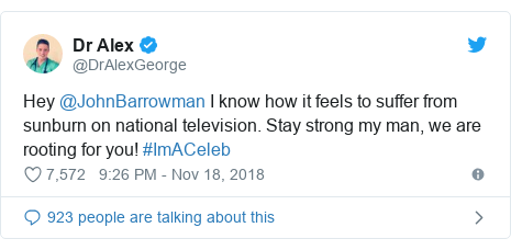 Twitter post by @DrAlexGeorge: Hey @JohnBarrowman I know how it feels to suffer from sunburn on national television. Stay strong my man, we are rooting for you! #ImACeleb