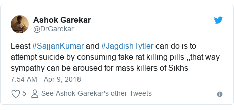 Twitter post by @DrGarekar: Least #SajjanKumar and #JagdishTytler can do is to attempt suicide by consuming fake rat killing pills ,,that way sympathy can be aroused for mass killers of Sikhs