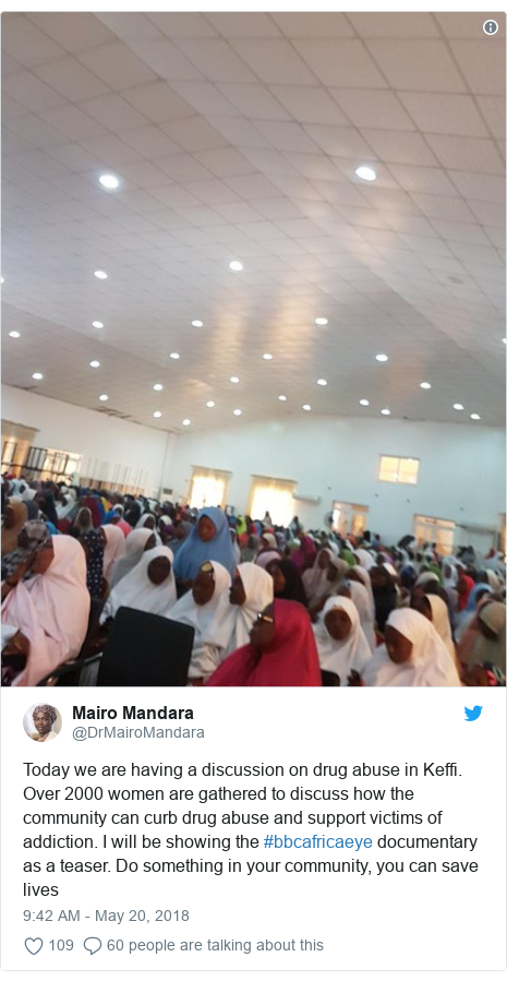 Twitter post by @DrMairoMandara: Today we are having a discussion on drug abuse in Keffi. Over 2000 women are gathered to discuss how the community can curb drug abuse and support victims of addiction. I will be showing the #bbcafricaeye documentary as a teaser. Do something in your community, you can save lives