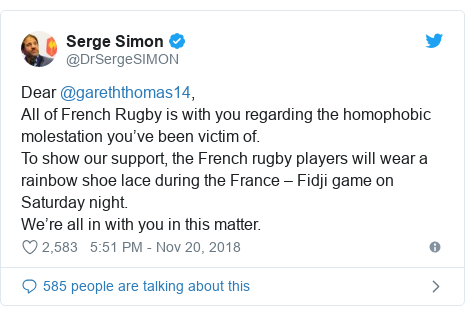 Twitter post by @DrSergeSIMON: Dear @gareththomas14, All of French Rugby is with you regarding the homophobic molestation you've been victim of.To show our support, the French rugby players will wear a rainbow shoe lace during the France – Fidji game on Saturday night. We're all in with you in this matter.