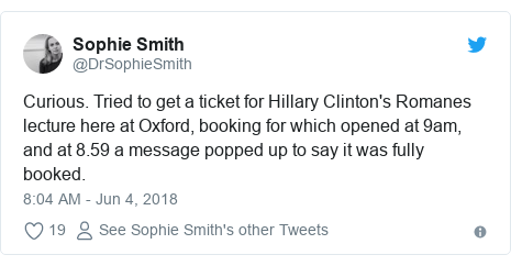 Twitter post by @DrSophieSmith: Curious. Tried to get a ticket for Hillary Clinton's Romanes lecture here at Oxford, booking for which opened at 9am, and at 8.59 a message popped up to say it was fully booked.