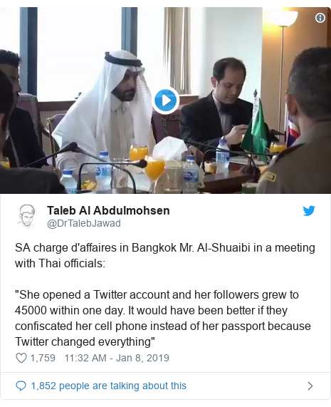 "Twitter post by @DrTalebJawad: SA charge d'affaires in Bangkok Mr. Al-Shuaibi in a meeting with Thai officials ""She opened a Twitter account and her followers grew to 45000 within one day. It would have been better if they confiscated her cell phone instead of her passport because Twitter changed everything"""
