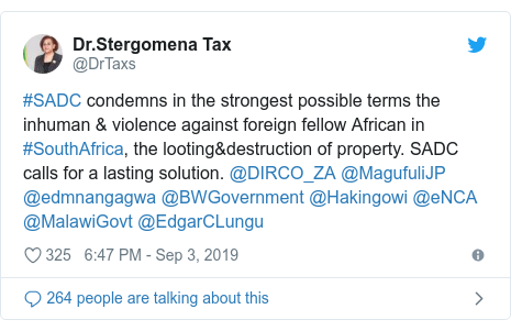 Ujumbe wa Twitter wa @DrTaxs: #SADC condemns in the strongest possible terms the inhuman & violence against foreign fellow African in #SouthAfrica, the looting&destruction of property. SADC calls for a lasting solution. @DIRCO_ZA @MagufuliJP @edmnangagwa @BWGovernment @Hakingowi @eNCA @MalawiGovt @EdgarCLungu