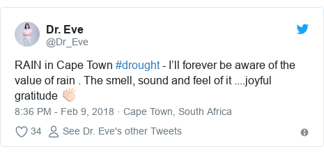 Twitter post by @Dr_Eve: RAIN in Cape Town #drought - I'll forever be aware of the value of rain . The smell, sound and feel of it ....joyful gratitude 👏🏻