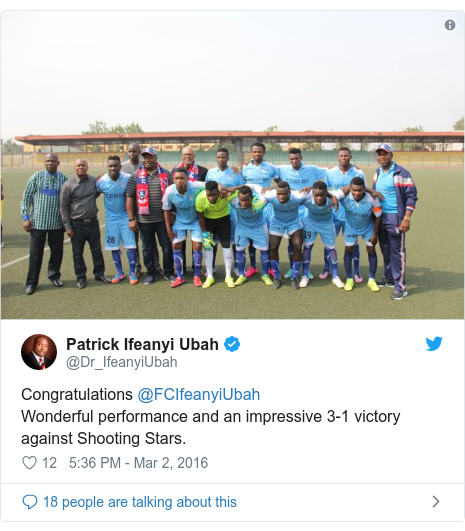 Twitter post by @Dr_IfeanyiUbah: Congratulations @FCIfeanyiUbahWonderful performance and an impressive 3-1 victory against Shooting Stars.