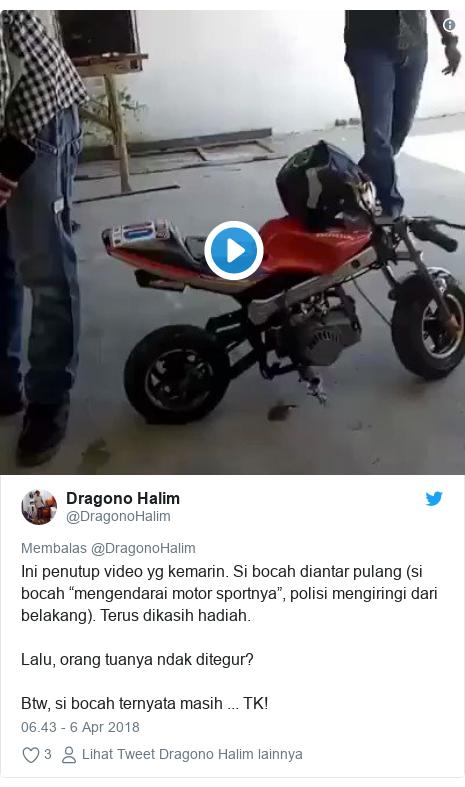 "Twitter pesan oleh @DragonoHalim: Ini penutup video yg kemarin. Si bocah diantar pulang (si bocah ""mengendarai motor sportnya"", polisi mengiringi dari belakang). Terus dikasih hadiah.Lalu, orang tuanya ndak ditegur?Btw, si bocah ternyata masih ... TK!"