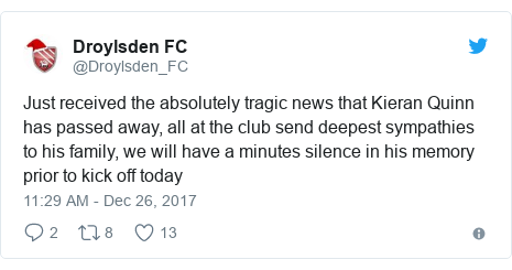 Twitter post by @Droylsden_FC: Just received the absolutely tragic news that Kieran Quinn has passed away, all at the club send deepest sympathies to his family, we will have a minutes silence in his memory prior to kick off today