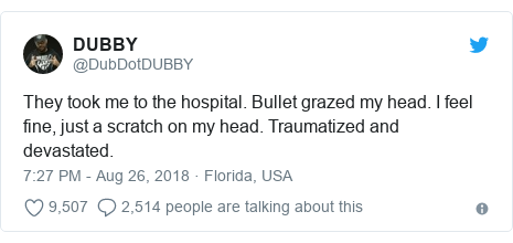 Twitter post by @DubDotDUBBY: They took me to the hospital. Bullet grazed my head. I feel fine, just a scratch on my head. Traumatized and devastated.