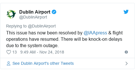 Twitter post by @DublinAirport: This issue has now been resolved by @IAApress & flight operations have resumed. There will be knock-on delays due to the system outage.