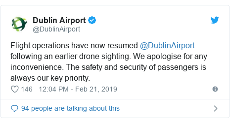 Twitter post by @DublinAirport: Flight operations have now resumed @DublinAirport following an earlier drone sighting. We apologise for any inconvenience. The safety and security of passengers is always our key priority.