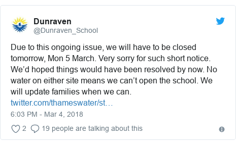 Twitter post by @Dunraven_School: Due to this ongoing issue, we will have to be closed tomorrow, Mon 5 March. Very sorry for such short notice. We'd hoped things would have been resolved by now. No water on either site means we can't open the school. We will update families when we can.