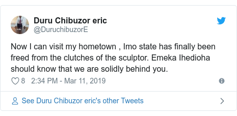 Twitter post by @DuruchibuzorE: Now I can visit my hometown , Imo state has finally been freed from the clutches of the sculptor. Emeka Ihedioha should know that we are solidly behind you.
