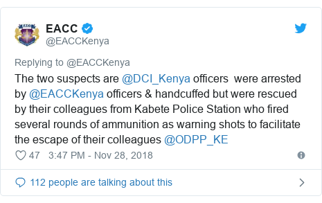 Twitter ubutumwa bwa @EACCKenya: The two suspects are @DCI_Kenya officers  were arrested by @EACCKenya officers & handcuffed but were rescued by their colleagues from Kabete Police Station who fired several rounds of ammunition as warning shots to facilitate the escape of their colleagues @ODPP_KE