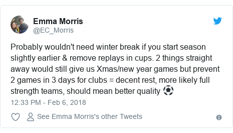 Twitter post by @EC_Morris: Probably wouldn't need winter break if you start season slightly earlier & remove replays in cups. 2 things straight away would still give us Xmas/new year games but prevent 2 games in 3 days for clubs = decent rest, more likely full strength teams, should mean better quality ⚽