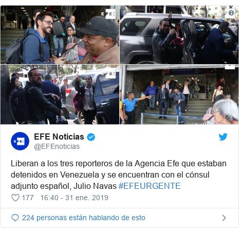 Publicación de Twitter por @EFEnoticias: Liberan a los tres reporteros de la Agencia Efe que estaban detenidos en Venezuela y se encuentran con el cónsul adjunto español, Julio Navas #EFEURGENTE