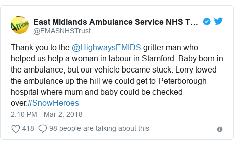 Twitter post by @EMASNHSTrust: Thank you to the @HighwaysEMIDS gritter man who helped us help a woman in labour in Stamford. Baby born in the ambulance, but our vehicle became stuck. Lorry towed the ambulance up the hill we could get to Peterborough hospital where mum and baby could be checked over.#SnowHeroes