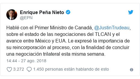 Publicación de Twitter por @EPN: Hablé con el Primer Ministro de Canadá, @JustinTrudeau, sobre el estado de las negociaciones del TLCAN y el avance entre México y EUA. Le expresé la importancia de su reincorporación al proceso, con la finalidad de concluir una negociación trilateral esta misma semana.