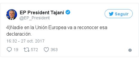 Publicación de Twitter por @EP_President: 4)Nadie en la Unión Europea va a reconocer esa declaración.
