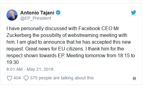 Twitter post by @EP_President: I have personally discussed with Facebook CEO Mr Zuckerberg the possibilty of webstreaming meeting with him. I am glad to announce that he has accepted this new request. Great news for EU citizens. I thank him for the respect shown towards EP. Meeting tomorrow from 18 15 to 19 30