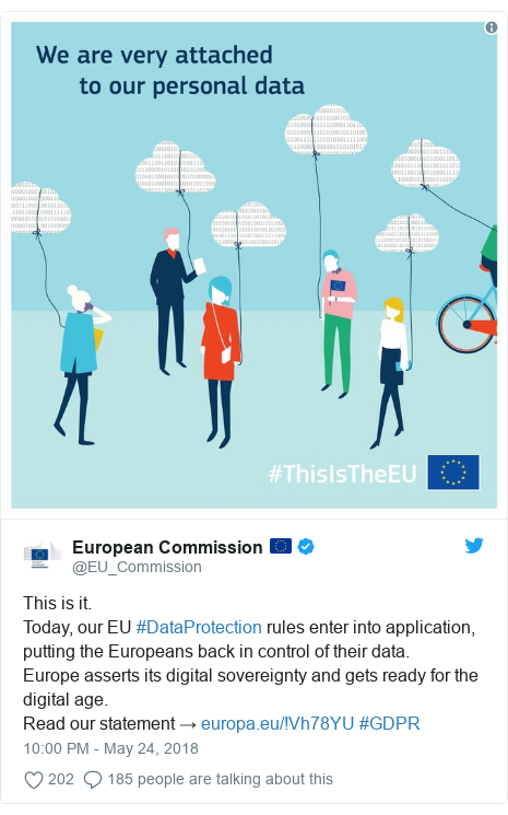 Twitter post by @EU_Commission: This is it. Today, our EU #DataProtection rules enter into application, putting the Europeans back in control of their data.Europe asserts its digital sovereignty and gets ready for the digital age.Read our statement →  #GDPR
