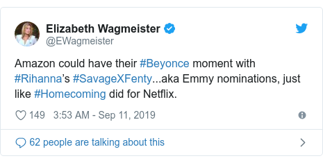 Twitter post by @EWagmeister: Amazon could have their #Beyonce moment with #Rihanna's #SavageXFenty...aka Emmy nominations, just like #Homecoming did for Netflix.