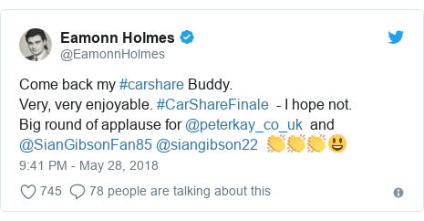 Twitter post by @EamonnHolmes: Come back my #carshare Buddy.Very, very enjoyable. #CarShareFinale  - I hope not. Big round of applause for @peterkay_co_uk  and @SianGibsonFan85 @siangibson22  👏👏👏😃