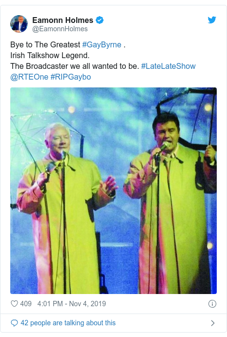Twitter post by @EamonnHolmes: Bye to The Greatest #GayByrne .Irish Talkshow Legend.The Broadcaster we all wanted to be. #LateLateShow @RTEOne #RIPGaybo