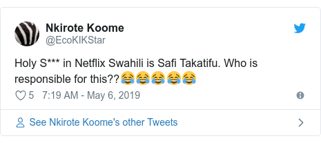 Ujumbe wa Twitter wa @EcoKIKStar: Holy S*** in Netflix Swahili is Safi Takatifu. Who is responsible for this??😂😂😂😂😂