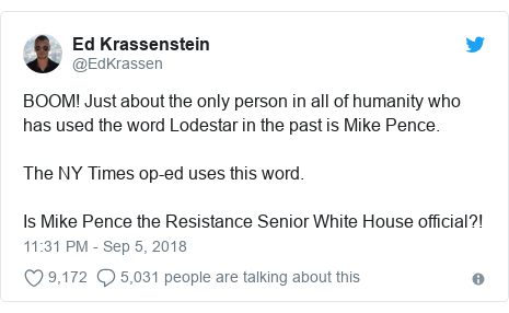 Twitter post by @EdKrassen: BOOM! Just about the only person in all of humanity who has used the word Lodestar in the past is Mike Pence.The NY Times op-ed uses this word.  Is Mike Pence the Resistance Senior White House official?!