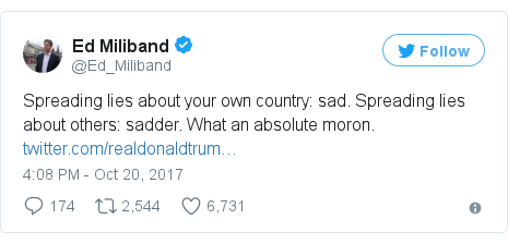 Twitter post by @Ed_Miliband: Spreading lies about your own country  sad. Spreading lies about others  sadder. What an absolute moron.