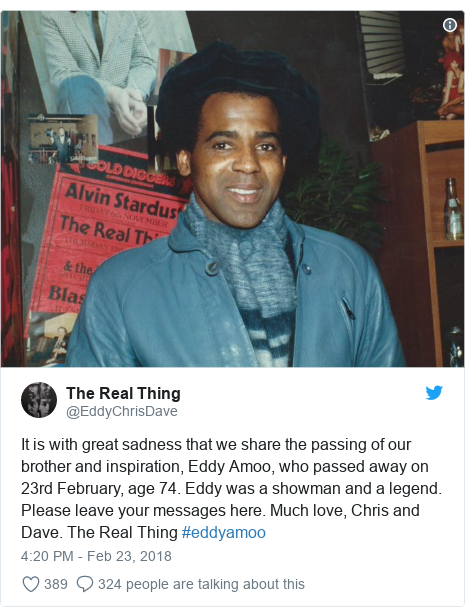 Twitter post by @EddyChrisDave: It is with great sadness that we share the passing of our brother and inspiration, Eddy Amoo, who passed away on 23rd February, age 74. Eddy was a showman and a legend. Please leave your messages here. Much love, Chris and Dave. The Real Thing #eddyamoo