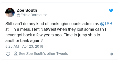 Twitter post by @EdibleDormouse: Still can't do any kind of banking/accounts admin as @TSB still in a mess. I left NatWest when they lost some cash I never got back a few years ago. Time to jump ship to another bank again?