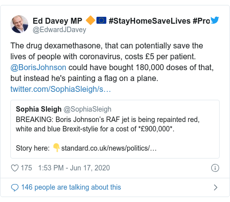 Twitter post by @EdwardJDavey: The drug dexamethasone, that can potentially save the lives of people with coronavirus, costs £5 per patient. @BorisJohnson could have bought 180,000 doses of that, but instead he's painting a flag on a plane.