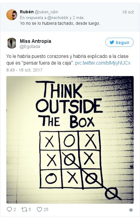 """Publicación de Twitter por @Egotada: Yo le habría puesto corazones y habría explicado a la clase qué es """"pensar fuera de la caja""""."""