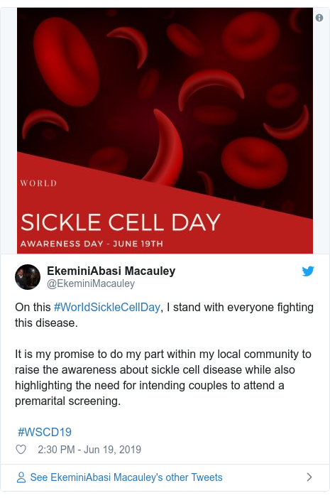 Twitter post by @EkeminiMacauley: On this #WorIdSickleCellDay, I stand with everyone fighting this disease.It is my promise to do my part within my local community to raise the awareness about sickle cell disease while also highlighting the need for intending couples to attend a premarital screening. #WSCD19