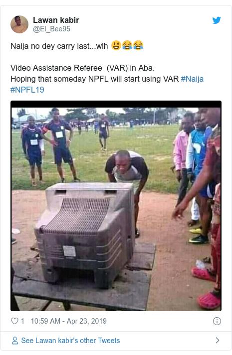 Twitter post by @El_Bee95: Naija no dey carry last...wlh 😃😂😂Video Assistance Referee  (VAR) in Aba. Hoping that someday NPFL will start using VAR #Naija #NPFL19